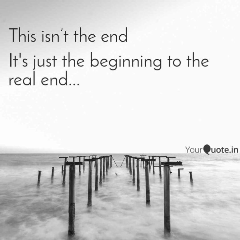 The End Is Just The Beginning Quote